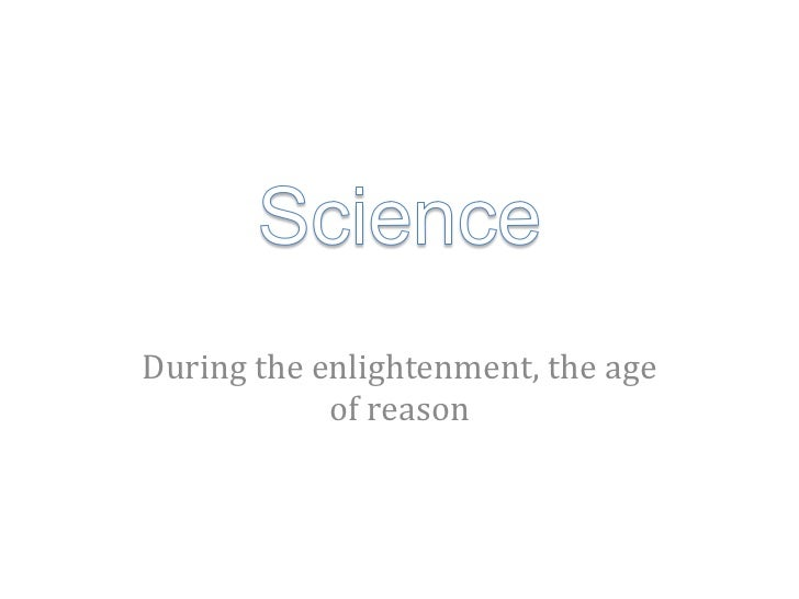 During the enlightenment, the age            of reason