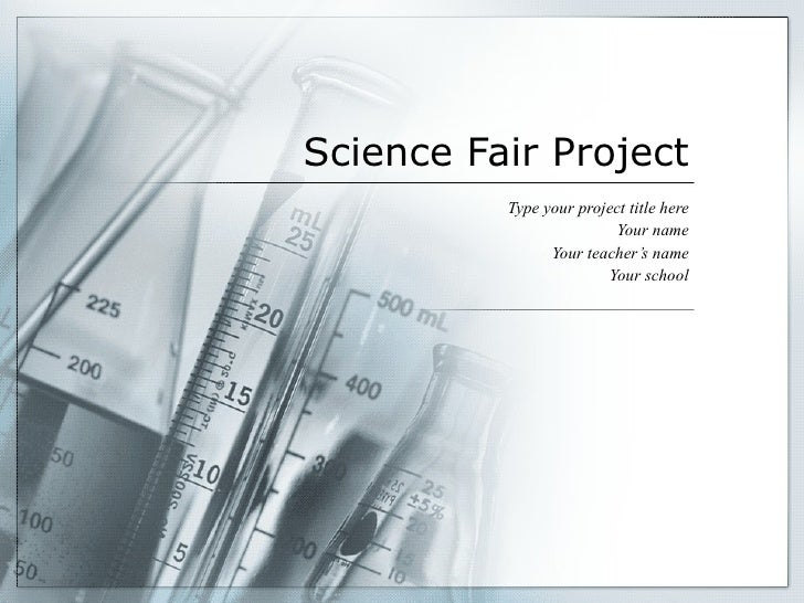 Science Fair Project Type your project title here Your name Your teacher's name Your school