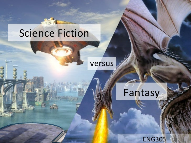 Science Fiction ENG305 Fantasy versus