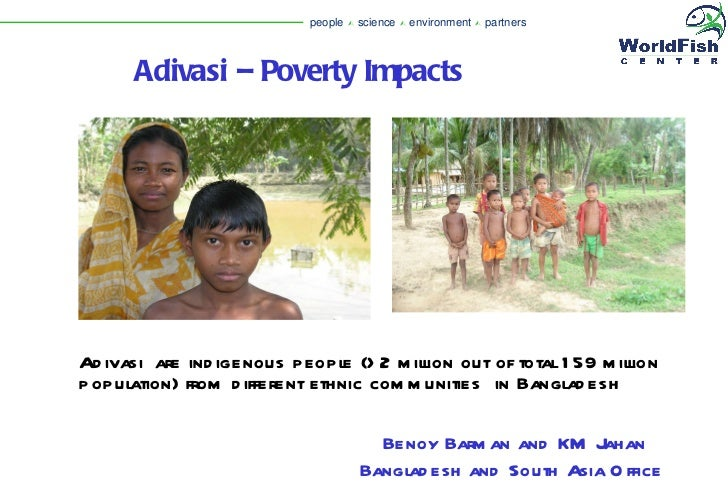 Adivasi – Poverty Impacts   Adivasi  are indigenous people (>2 million out of total 159 million population) from different...