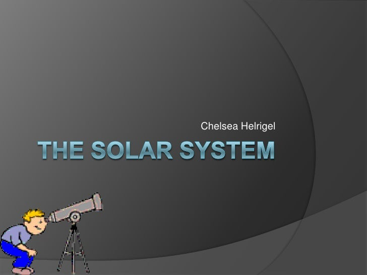The solar system<br />Chelsea Helrigel<br />