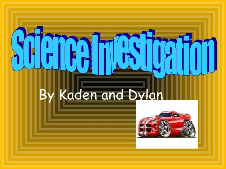 Science Investigation  By Kaden and Dylan