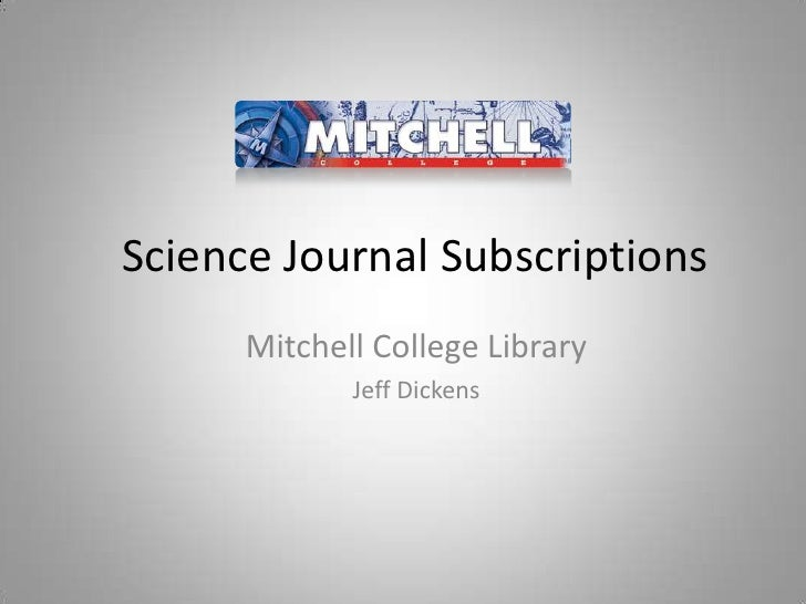 Science Journal Subscriptions<br />Mitchell College Library<br />Jeff Dickens<br />