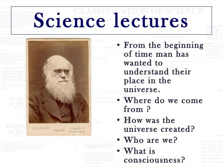 Science lectures <ul><li>From the beginning of time man has wanted to understand their place in the universe.  </li></ul><...