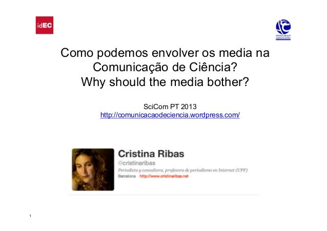 1Como podemos envolver os media naComunicação de Ciência?Why should the media bother?SciCom PT 2013http://comunicacaodecie...