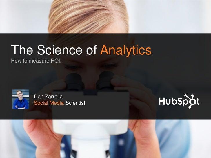 The Science of AnalyticsHow to measure ROI.        Dan Zarrella        Social Media Scientist