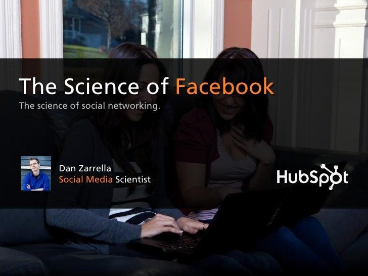 The Science of FacebookThe science of social networking.         Dan Zarrella         Social Media Scientist