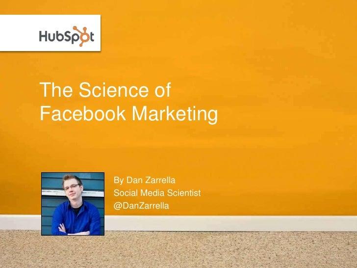 The Science ofFacebook Marketing       By Dan Zarrella       Social Media Scientist       @DanZarrella