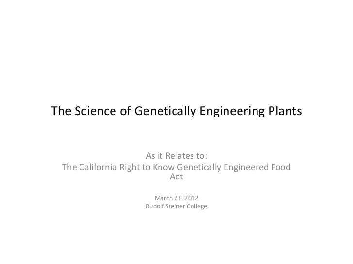 The Science of Genetically Engineering Plants                        As it Relates to:  The California Right to Know Genet...