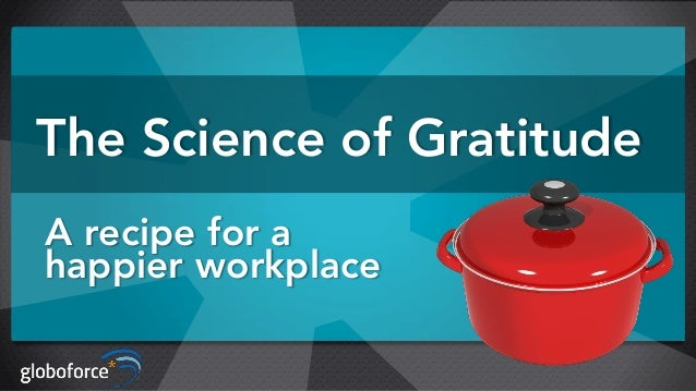 The Science of Gratitude A recipe for a happier workplace