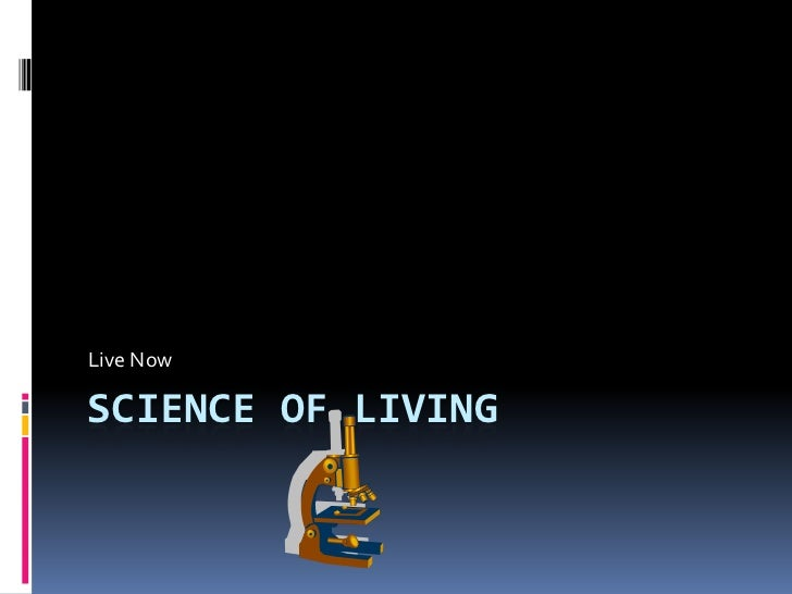 Science of Living<br />Live Now<br />
