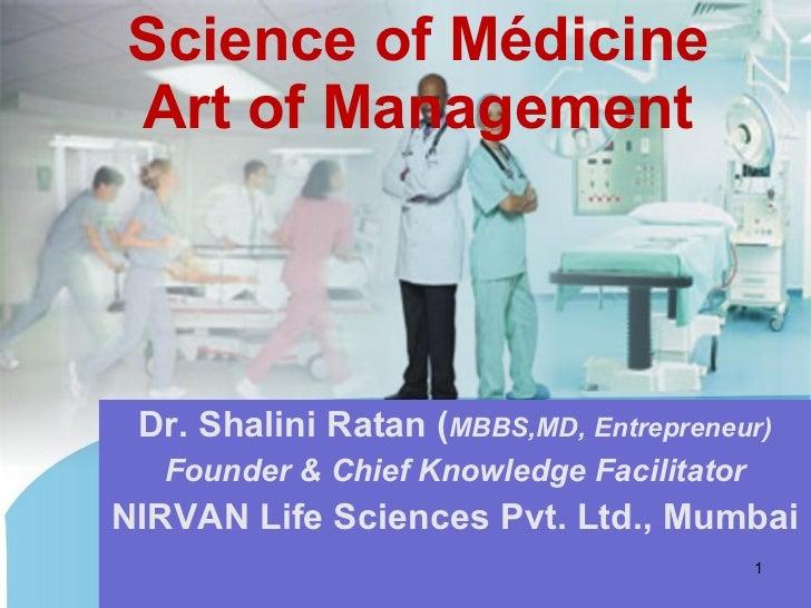 Science of Médicine Art of Management Dr. Shalini Ratan ( MBBS,MD, Entrepreneur) Founder & Chief Knowledge Facilitator NIR...