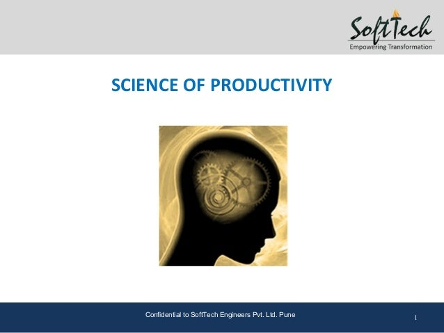 SCIENCE OF PRODUCTIVITY   Confidential to SoftTech Engineers Pvt. Ltd. Pune   1