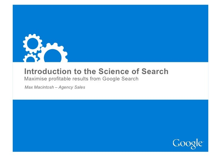 Introduction to the Science of Search Maximise profitable results from Google Search Max Macintosh – Agency Sales         ...