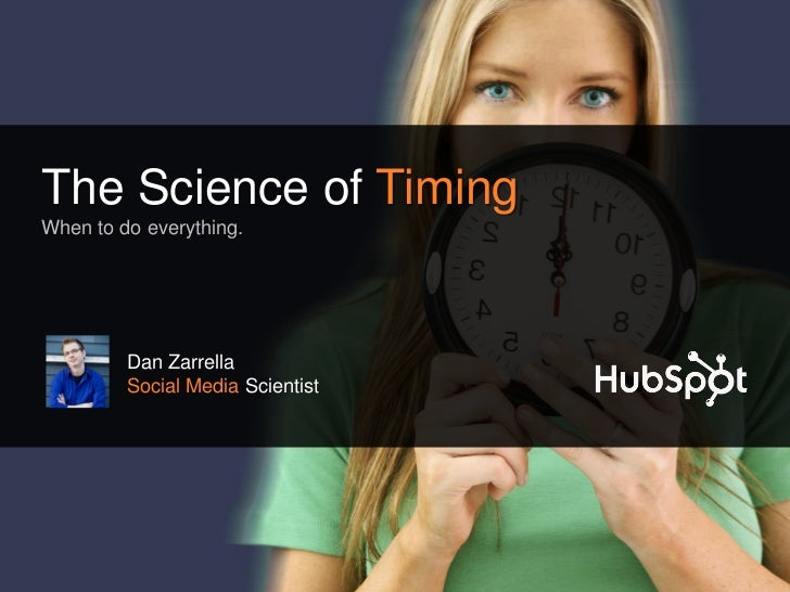 The Science of TimingWhen to do everything.         Dan Zarrella         Social Media Scientist