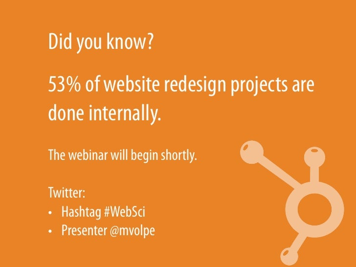 Did you know?53% of website redesign projects aredone internally.The webinar will begin shortly.Twitter:• Hashtag #WebSci...