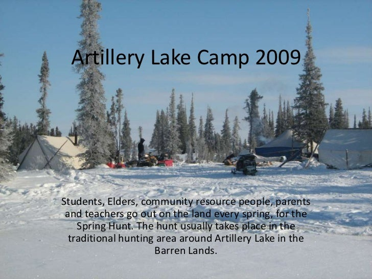 Artillery Lake Camp 2009Students, Elders, community resource people, parents and teachers go out on the land every spring,...
