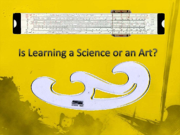 Is Learning a Science or an Art?<br />