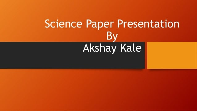 Science Paper Presentation By Akshay Kale