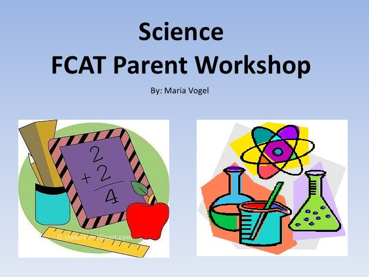 ScienceFCAT Parent Workshop       By: Maria Vogel