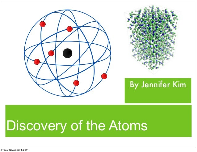 Discovery of the Atoms By Jennifer Kim Friday, November 4, 2011
