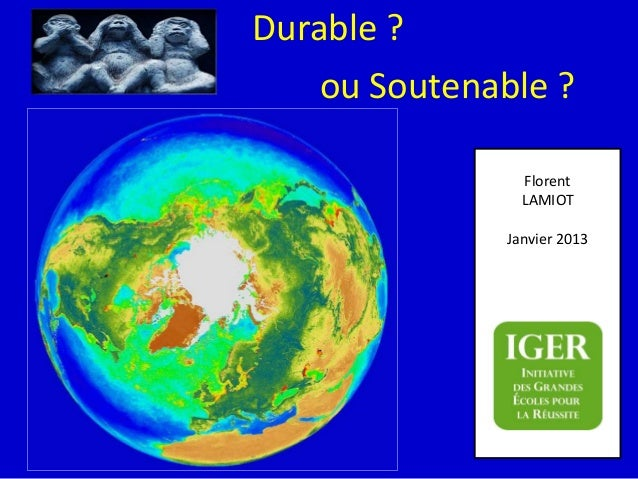 Durable ?                       ou Soutenable ?• Ressources      :                Florent                                 ...