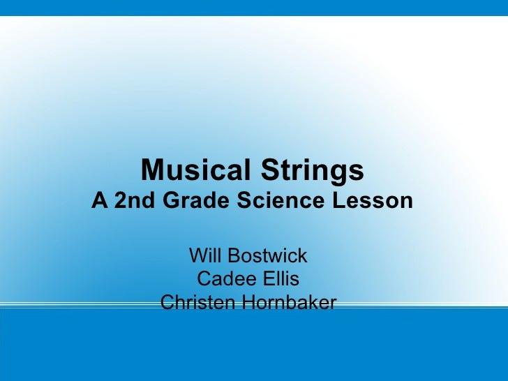 Musical Strings A 2nd Grade Science Lesson Will Bostwick Cadee Ellis Christen Hornbaker