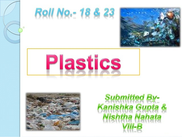 Introduction  Plastic is the general common term for a wide range of synthetic or semi synthetic organic solid materials ...