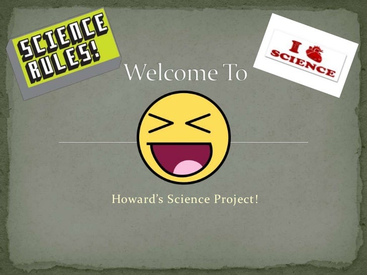 Welcome To<br />Howard's Science Project!<br />