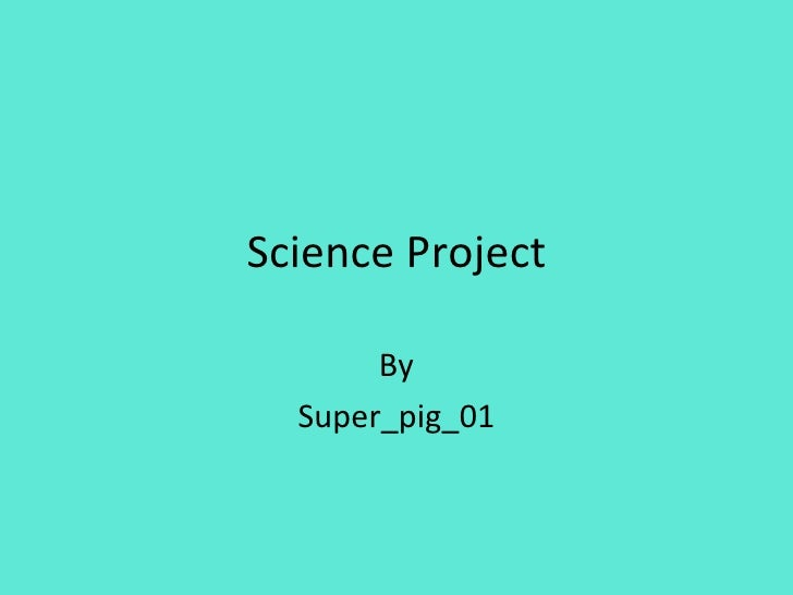 Science Project By Super_pig_01