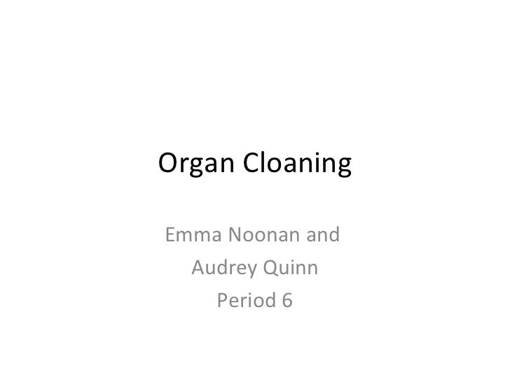 Organ Cloaning Emma Noonan and  Audrey Quinn Period 6