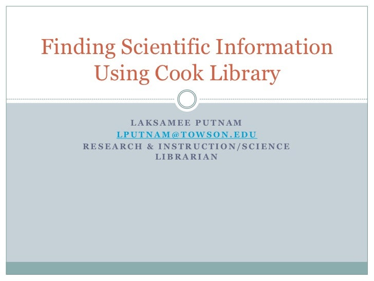 Laksamee Putnam<br />lputnam@towson.edu<br />Research & Instruction/Science Librarian<br />Finding Scientific Information ...