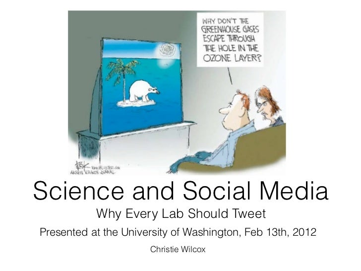 Science and Social Media           Why Every Lab Should TweetPresented at the University of Washington, Feb 13th, 2012    ...