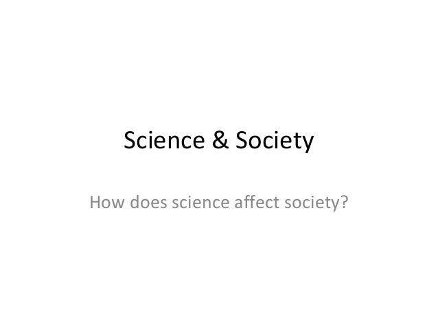 Science & SocietyHow does science affect society?