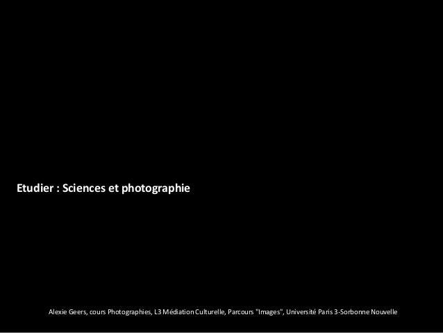 """Etudier : Sciences et photographie      Alexie Geers, cours Photographies, L3 Médiation Culturelle, Parcours """"Images"""", Uni..."""