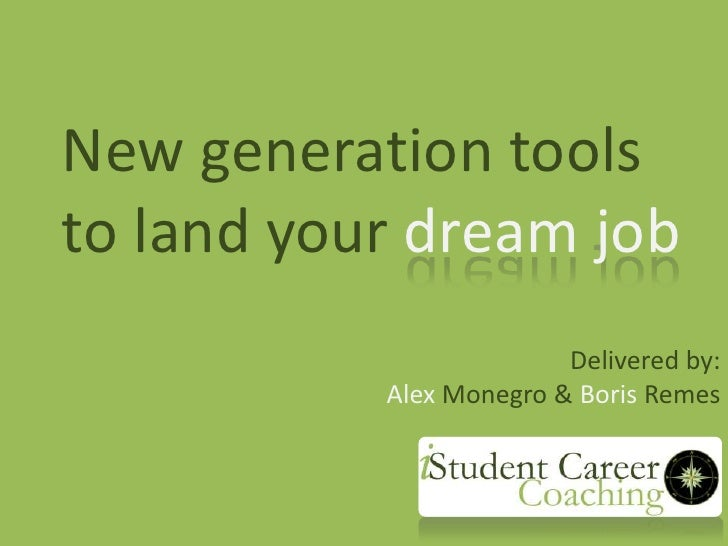 New generation toolsto land your dream job <br />Delivered by:<br />AlexMonegro & BorisRemes<br />
