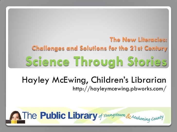 The New Literacies:  Challenges and Solutions for the 21st Century Science Through Stories Hayley McEwing, Children's Libr...