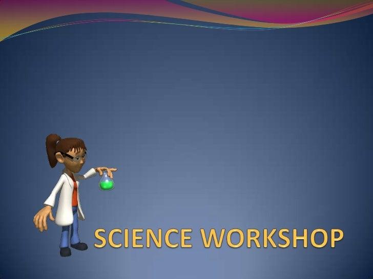 SCIENCE WORKSHOP<br />