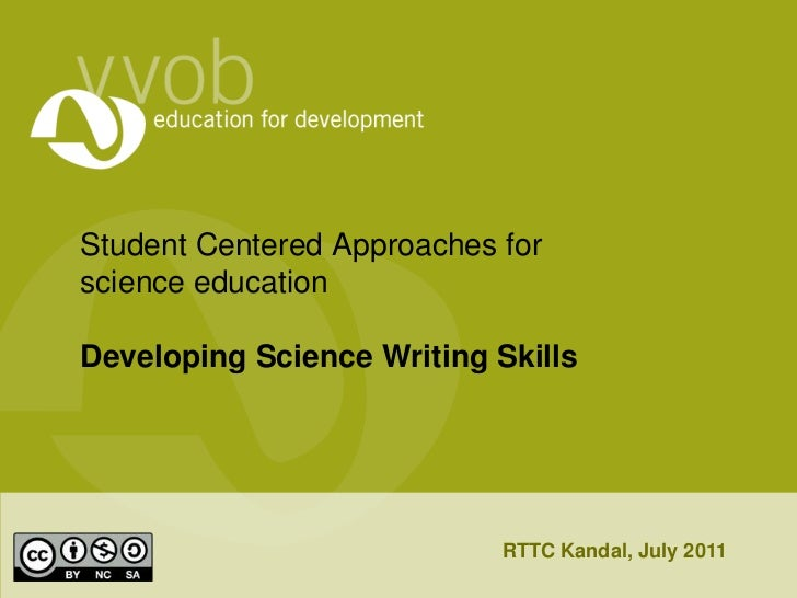 Student Centered Approaches for science educationDeveloping Science Writing Skills<br />RTTC Kandal, July 2011<br />