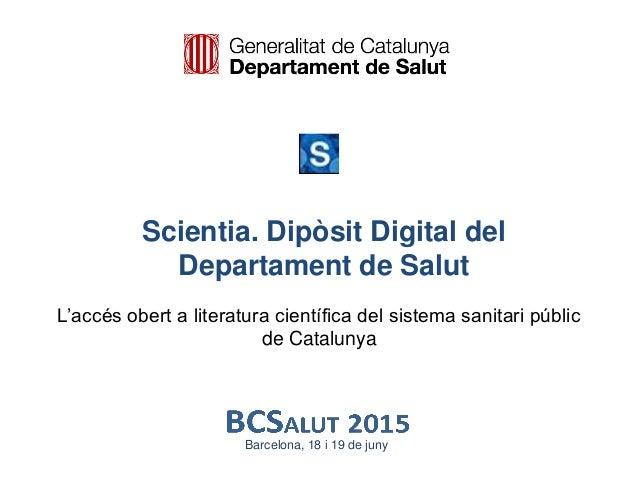 Scientia. Dipòsit Digital del Departament de Salut L'accés obert a literatura científica del sistema sanitari públic de Ca...