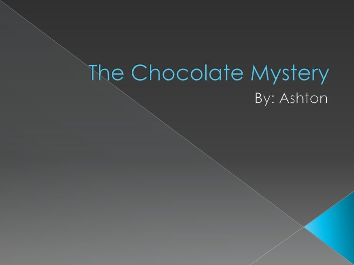 The Chocolate Mystery<br />By: Ashton<br />