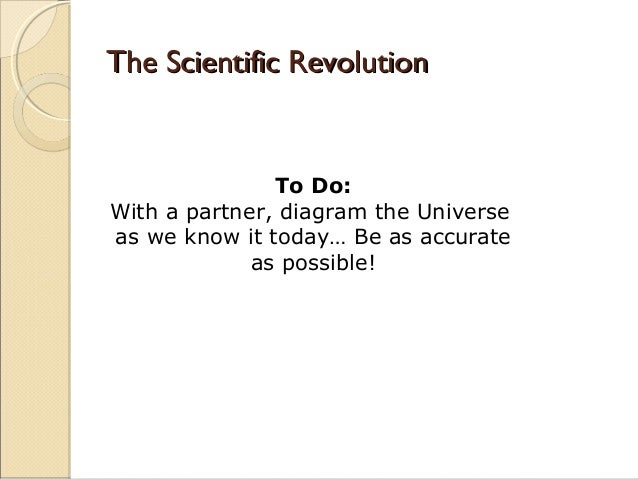 The Scientific Revolution               To Do:With a partner, diagram the Universeas we know it today… Be as accurate     ...