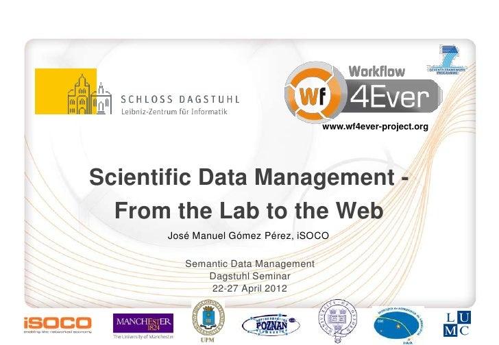 www.wf4ever-project.orgScientific Data Management -  From the Lab to the Web      José Manuel Gómez Pérez, iSOCO         S...