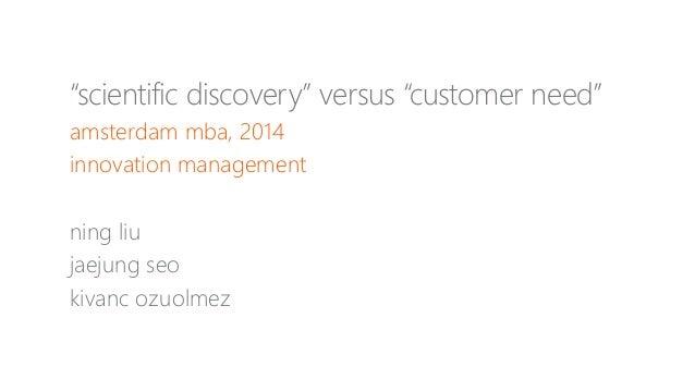 Scientific discovery vs customer need