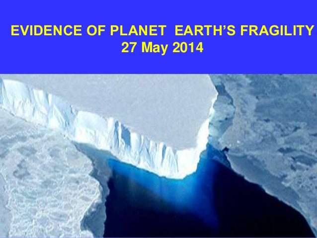 EVIDENCE OF PLANET EARTH'S FRAGILITY 27 May 2014