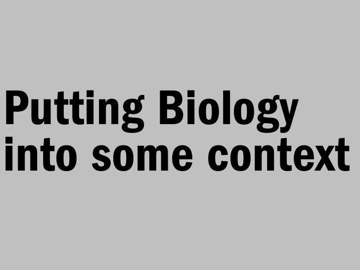 Putting Biologyinto some context