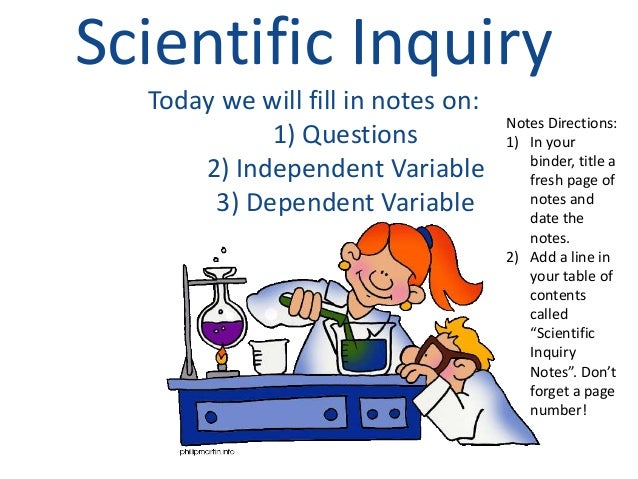 Scientific Inquiry Today we will fill in notes on: 1) Questions 2) Independent Variable 3) Dependent Variable Notes Direct...