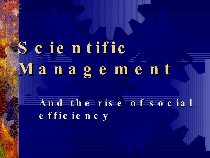 Scientific Management And the rise of social efficiency