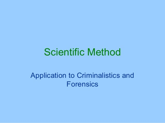 the use of the scientific method in the forensic science Unlike many of the others gathered to meet the needs of law enforcement, it faced rigorous scientific experimentation and validation prior to its use in forensic science.