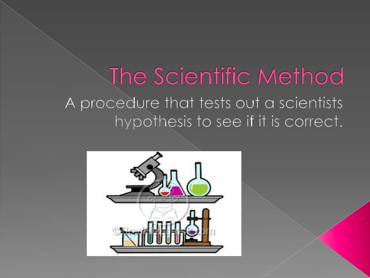 The Scientific Method<br />A procedure that tests out a scientists hypothesis to see if it is correct.<br />